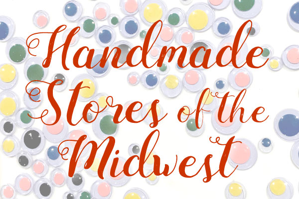 handmade stores of the midwest, indie craft store list